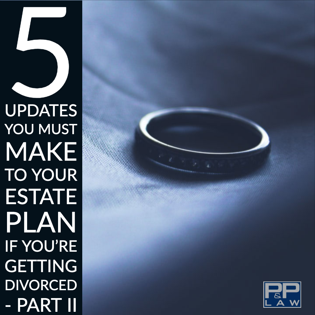 5 Updates you must make to your estate plan if you're getting divorced - Part II